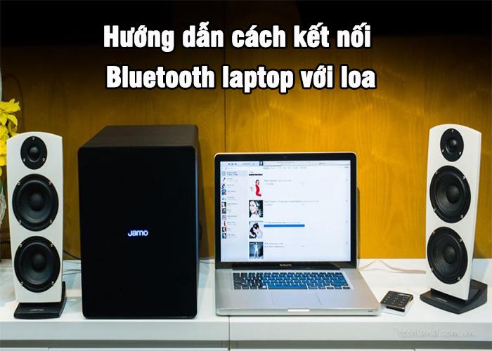 Hướng dẫn cách kết nối bluetooth laptop với loa