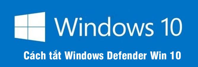 Tổng hợp các cách tắt windows defender win 10 đơn giản dễ làm 2019