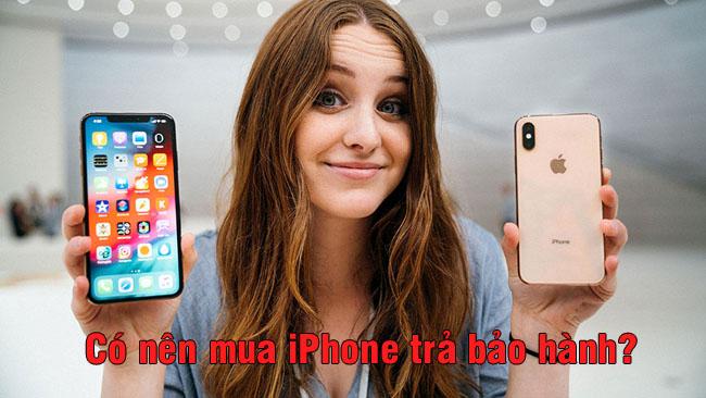 iPhone trả bảo hành là gì? Có nên bỏ tiền ra mua loại iPhone này không?