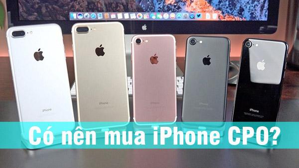 Có nên mua iPhone CPO?